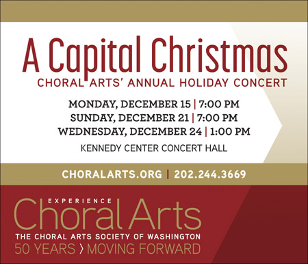 Choral Arts: A Capital Christmas -- choralarts.org / 202-244-3669