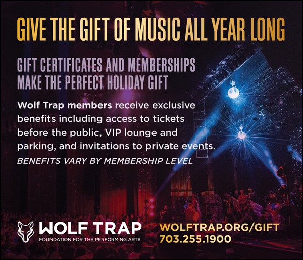 Wolf Trap. Give the Gift of Music All Year Round. wolftrap.org/gift - 703-255-1900