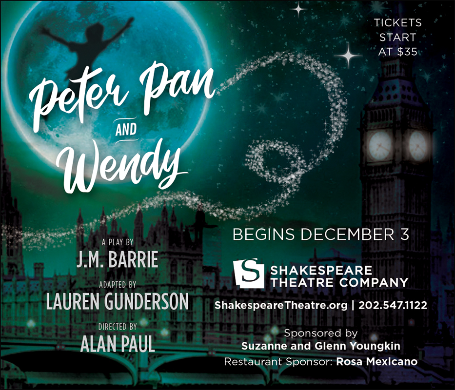 Peter Pan and Wendy, a play by J.M. Barrie, Shakespeare Theatre Company. Begins Dec 3, 202-547-1122
